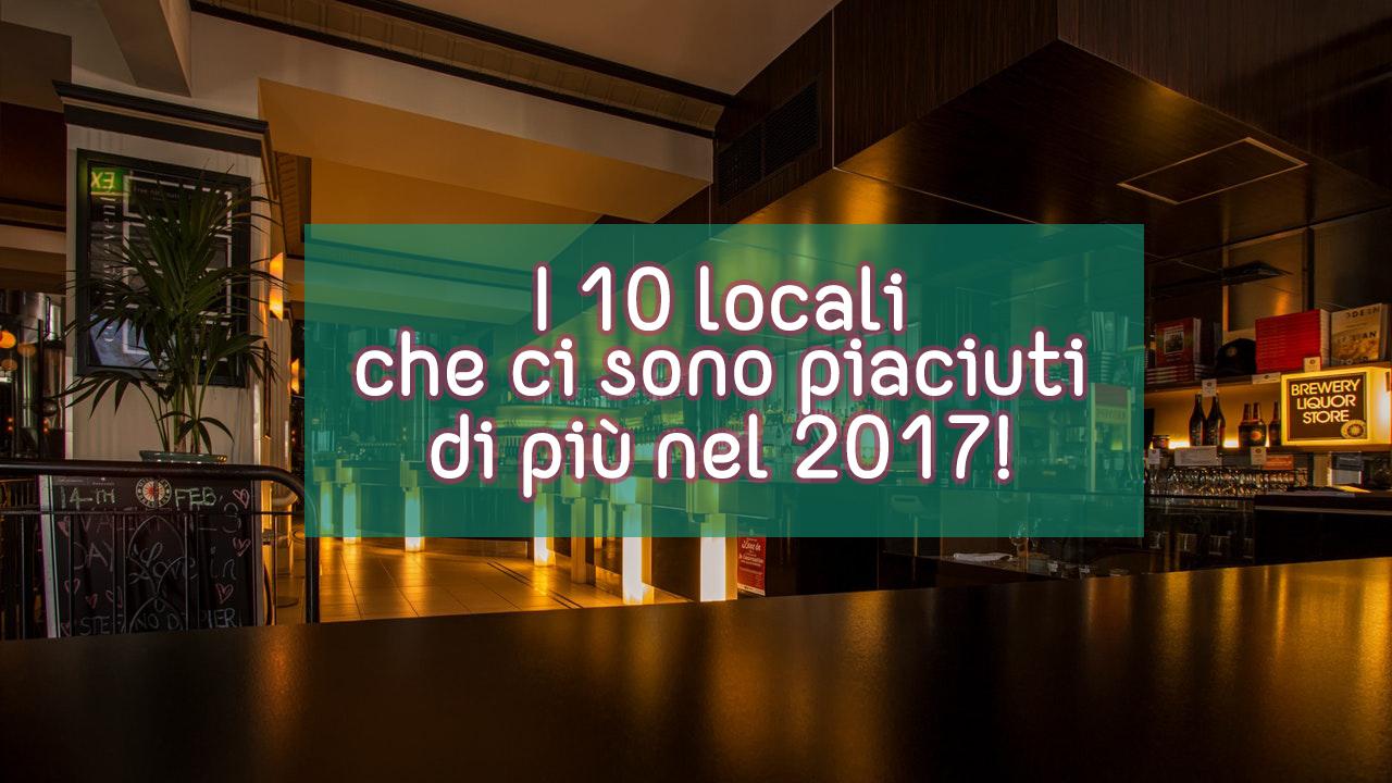 I 10 locali che ci sono piaciuti di più nel 2017