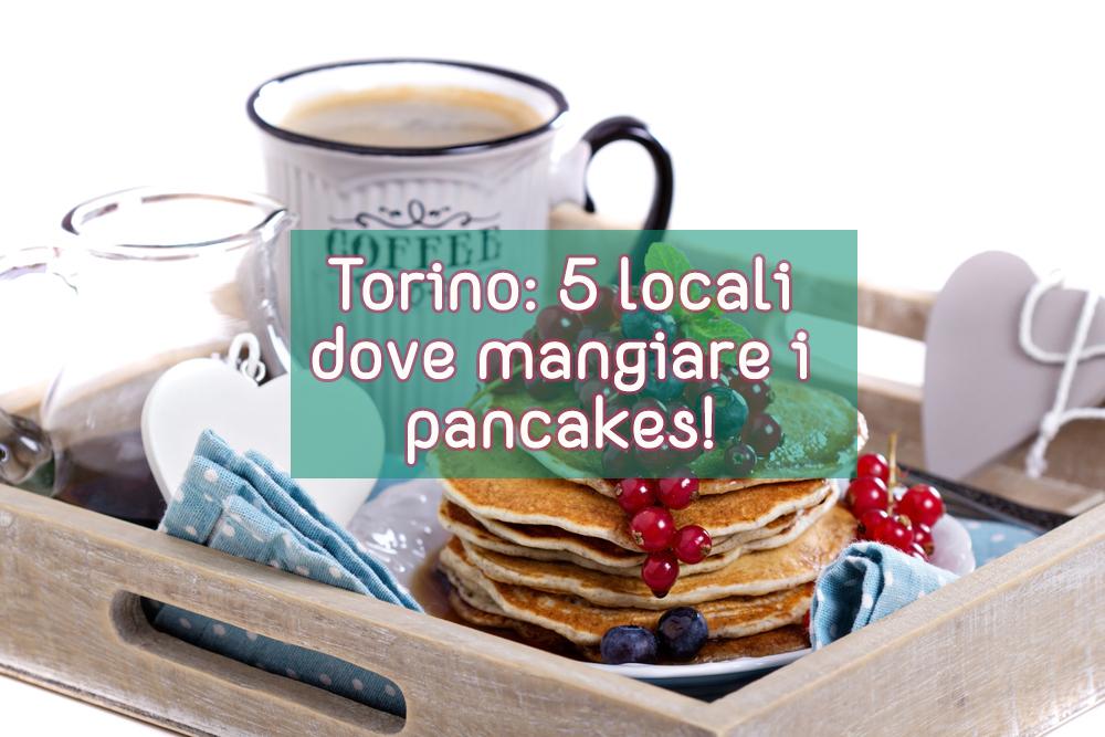 torino: 5 locali dove mangiare i pancakes a Torino