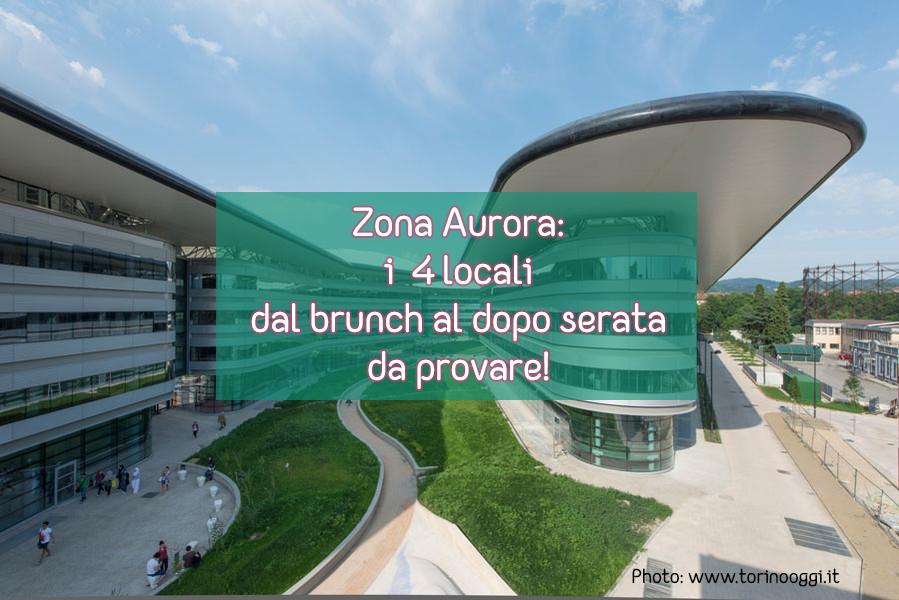 Zona Aurora: i 4 locali dal brunch al dopo serata da provare