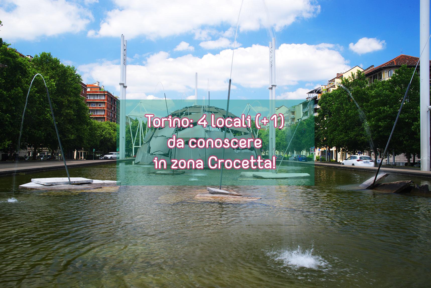 Torino: i 4 locali (+1) da conoscere in zona crocetta!