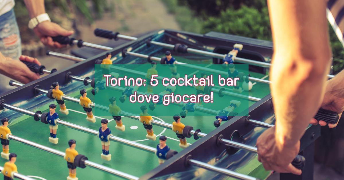 Torino: 5 cocktail bar dove giocare