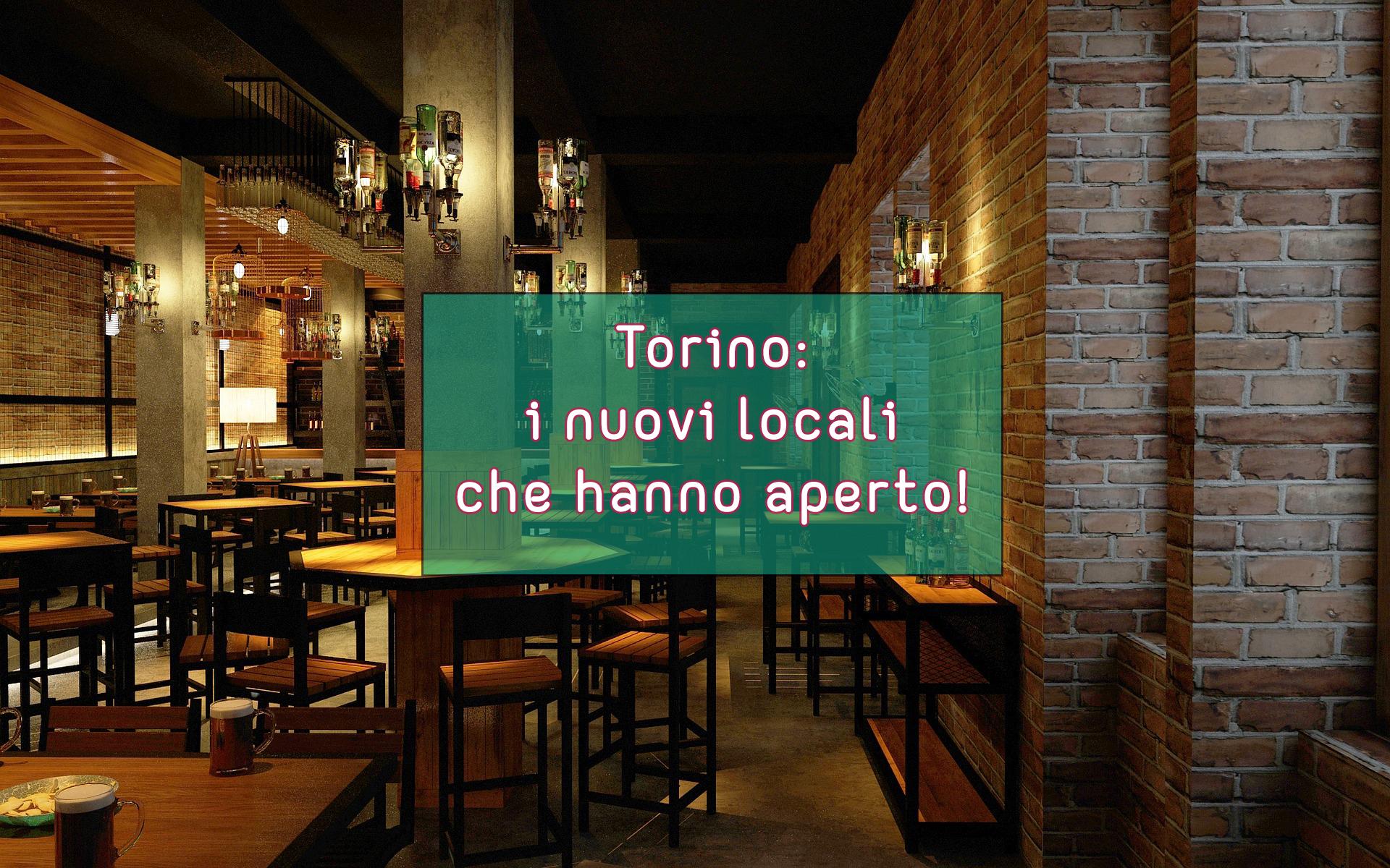 Torino: i nuovi locali che hanno aperto!